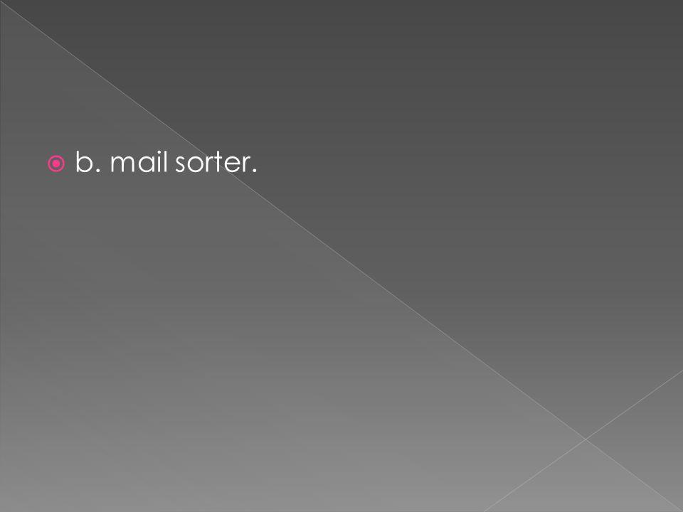  b. mail sorter.