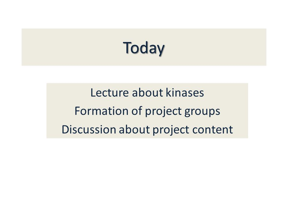 Today Lecture about kinases Formation of project groups Discussion about project content