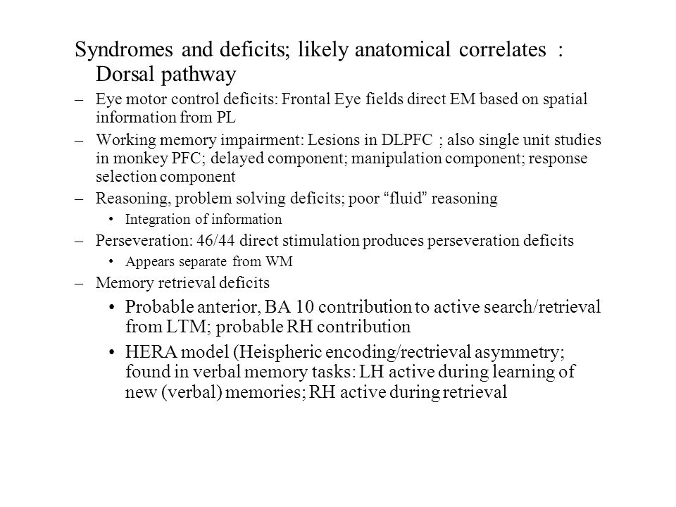 Syndromes and deficits; likely anatomical correlates : Dorsal pathway –Eye motor control deficits: Frontal Eye fields direct EM based on spatial infor
