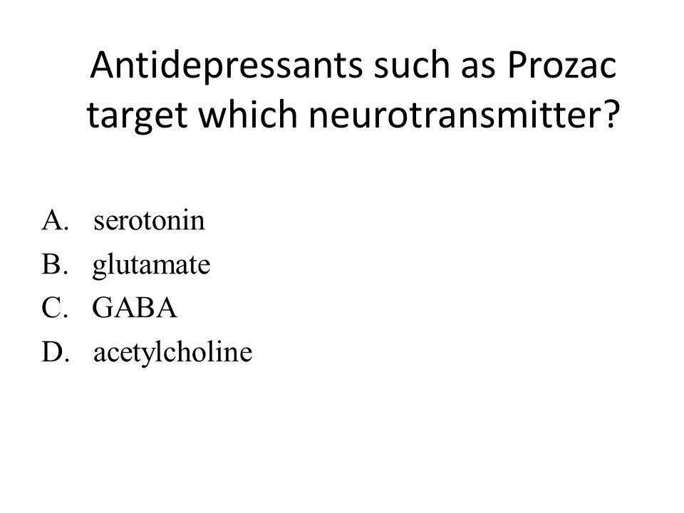 Antidepressants such as Prozac target which neurotransmitter? A. serotonin B. glutamate C. GABA D. acetylcholine