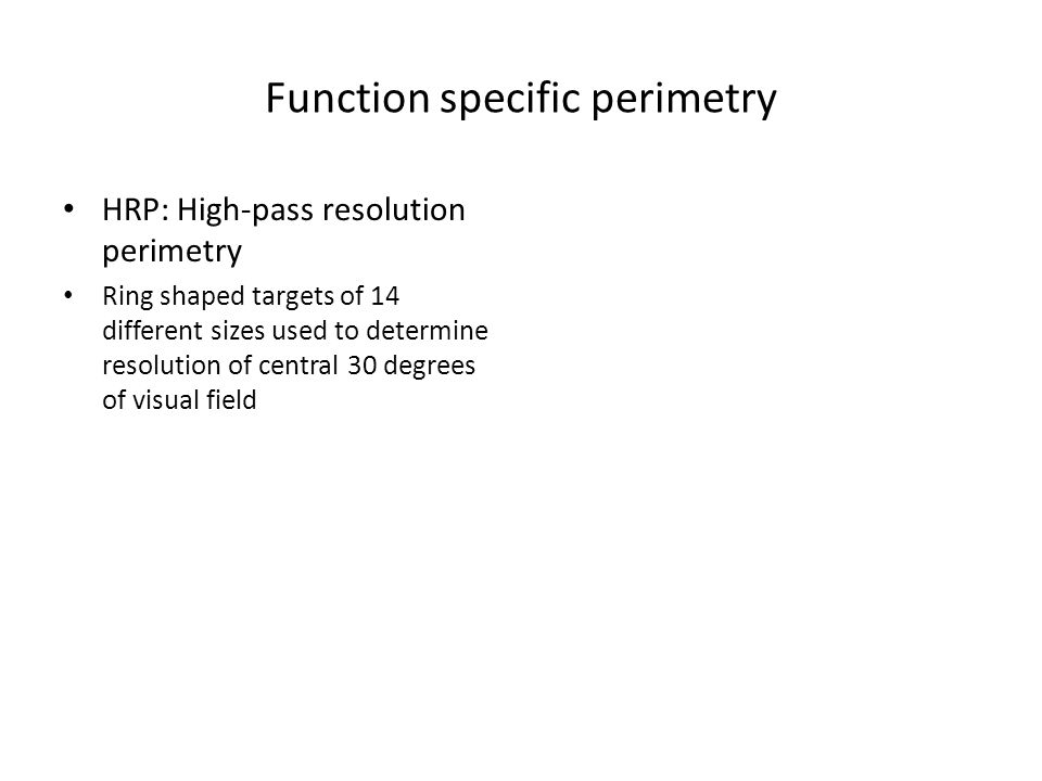 Function specific perimetry HRP: High-pass resolution perimetry Ring shaped targets of 14 different sizes used to determine resolution of central 30 degrees of visual field
