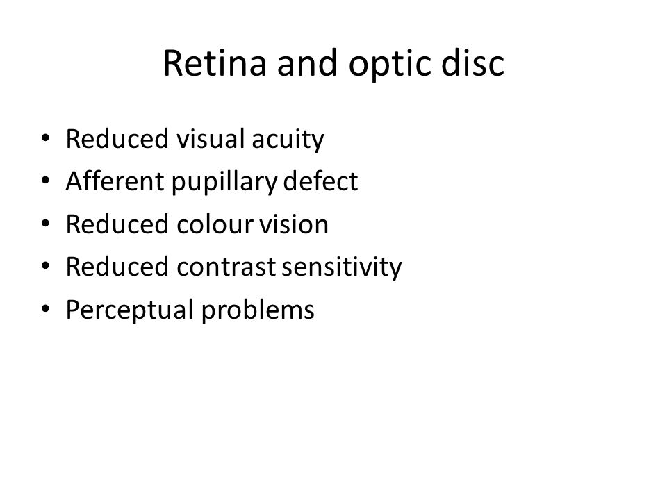 Retina and optic disc Reduced visual acuity Afferent pupillary defect Reduced colour vision Reduced contrast sensitivity Perceptual problems