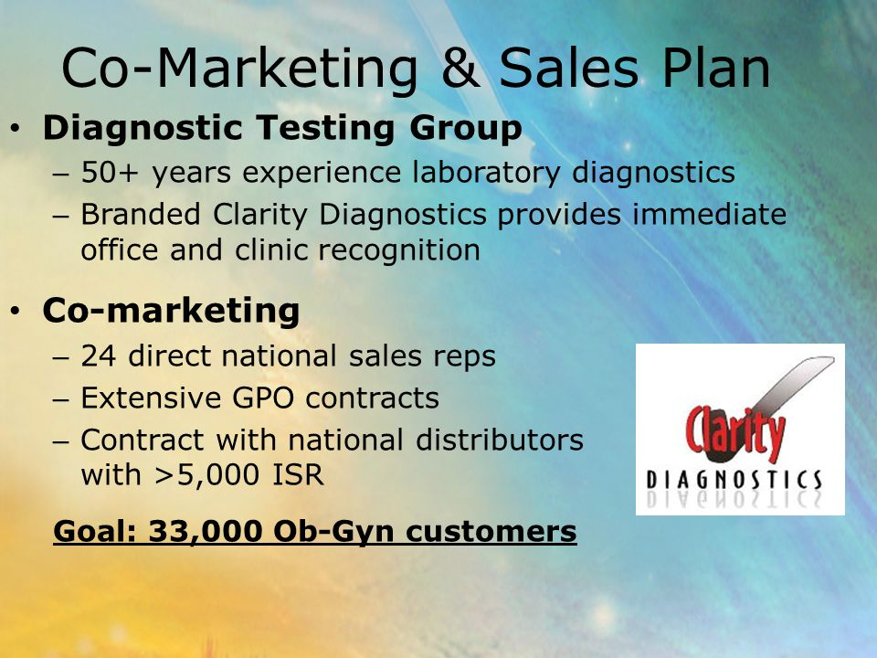 Co-Marketing & Sales Plan Diagnostic Testing Group – 50+ years experience laboratory diagnostics – Branded Clarity Diagnostics provides immediate offi