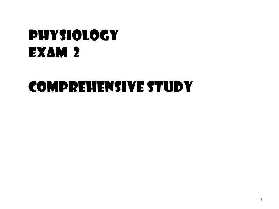 1 Physiology Exam 2 Comprehensive Study