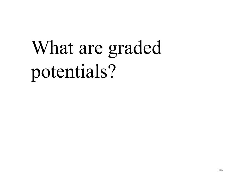106 What are graded potentials?