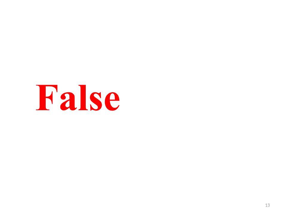 13 False