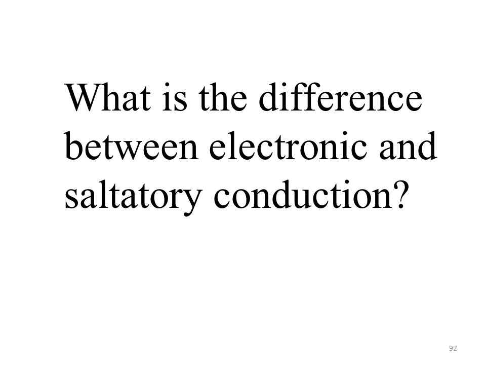 92 What is the difference between electronic and saltatory conduction?