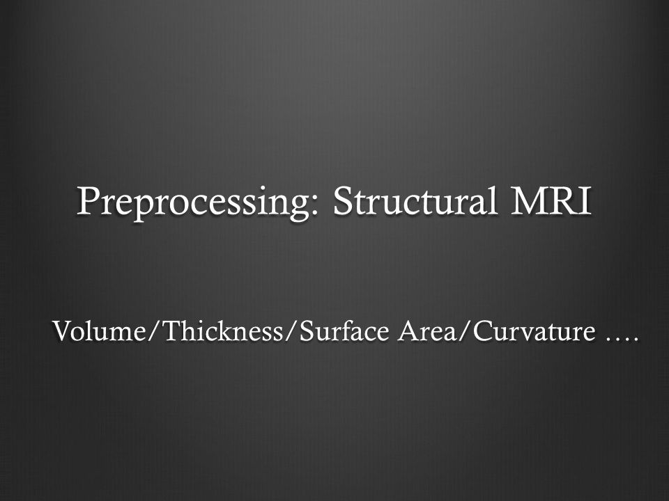 FreeSurfer The cortex Volume, thickness or surface area? Volume = surface area * thickness