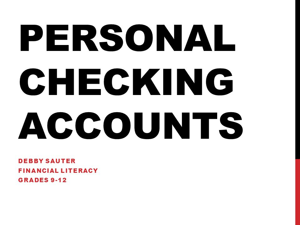 GOALS AND OBJECTIVES Understand how a checking account works Manage personal checking account Calculate and balance a check book register Replicate an actual shopping experience