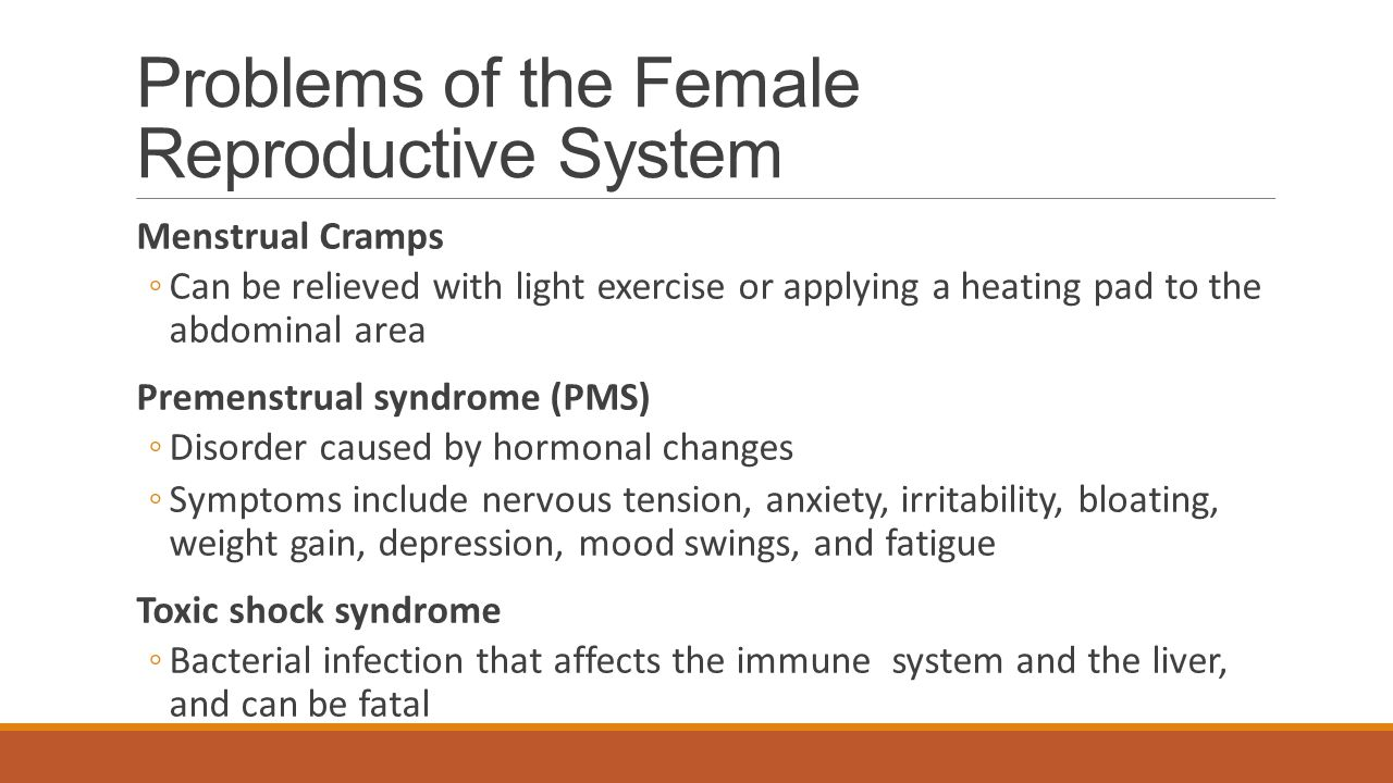 Problems of the Female Reproductive System Menstrual Cramps ◦Can be relieved with light exercise or applying a heating pad to the abdominal area Preme