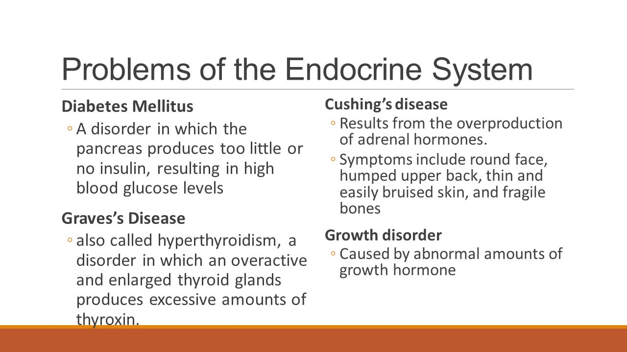 Problems of the Endocrine System Diabetes Mellitus ◦A disorder in which the pancreas produces too little or no insulin, resulting in high blood glucos