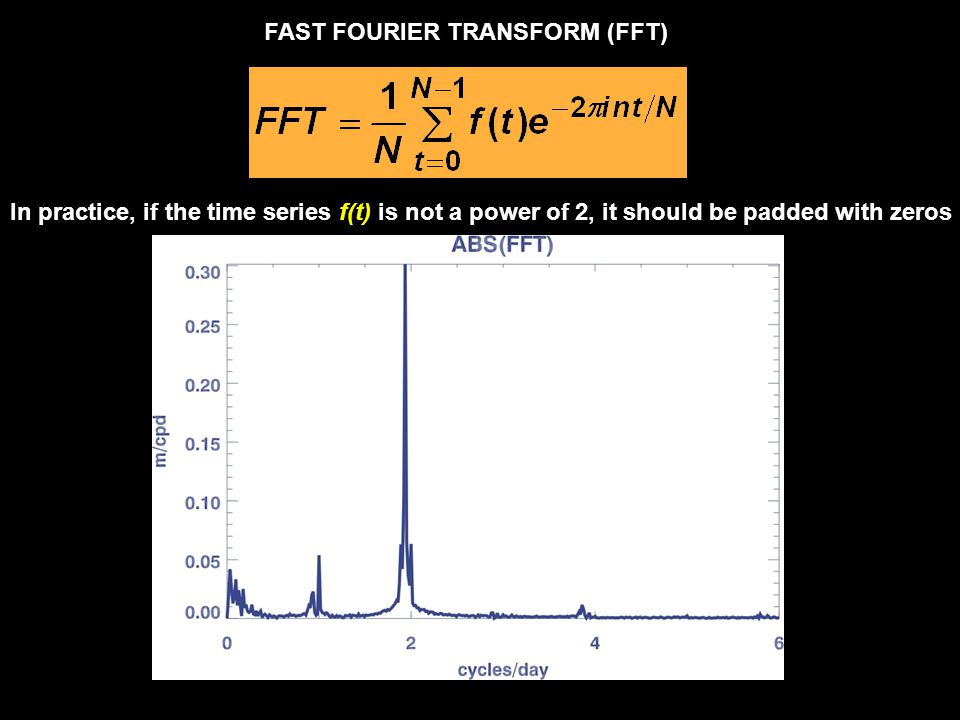 FAST FOURIER TRANSFORM (FFT) In practice, if the time series f(t) is not a power of 2, it should be padded with zeros