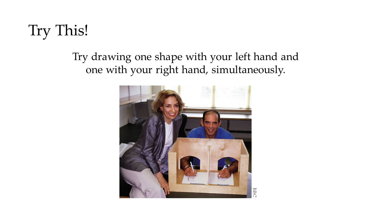 Try This! Try drawing one shape with your left hand and one with your right hand, simultaneously. BBC