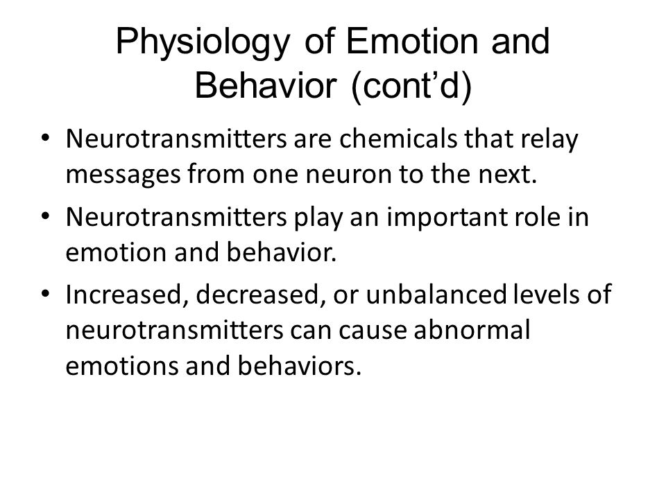 Physiology of Emotion and Behavior (cont'd) Neurotransmitters are chemicals that relay messages from one neuron to the next.