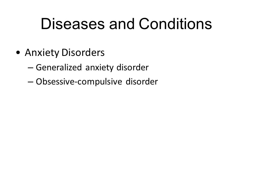 Diseases and Conditions Anxiety Disorders – Generalized anxiety disorder – Obsessive-compulsive disorder
