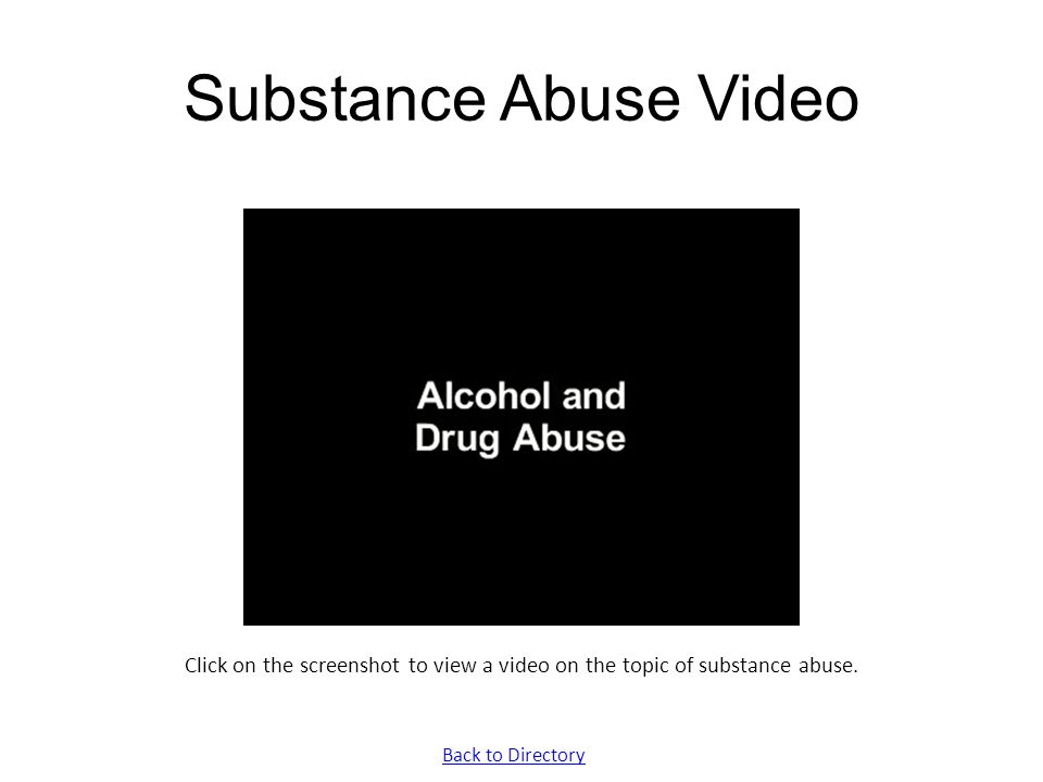 Substance Abuse Video Click on the screenshot to view a video on the topic of substance abuse.