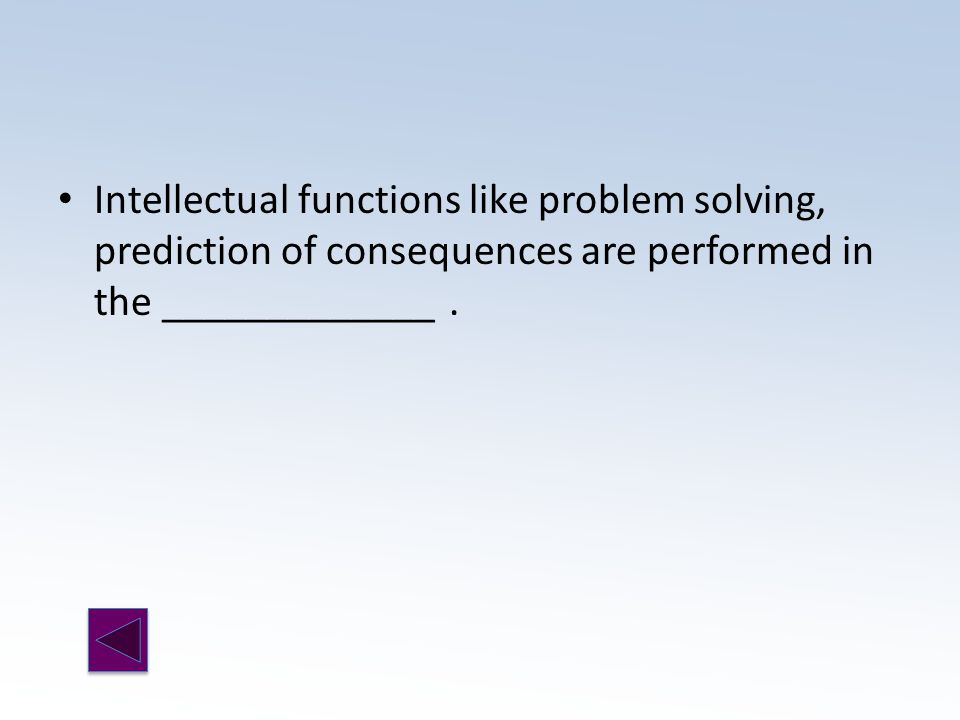 Intellectual functions like problem solving, prediction of consequences are performed in the _____________.