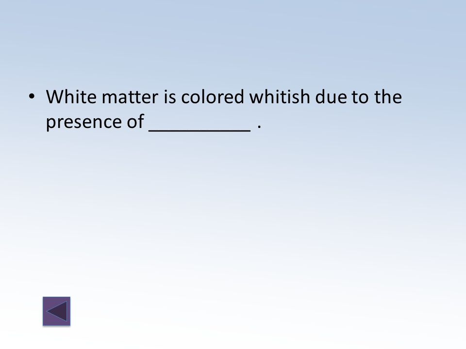 White matter is colored whitish due to the presence of __________.