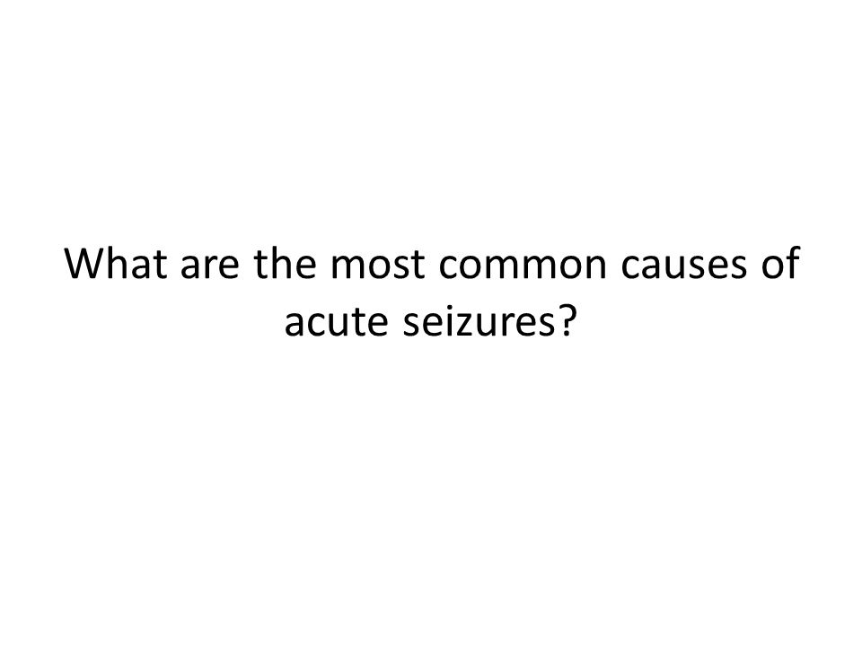 What are the most common causes of acute seizures