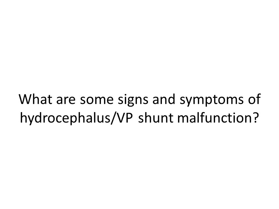 What are some signs and symptoms of hydrocephalus/VP shunt malfunction