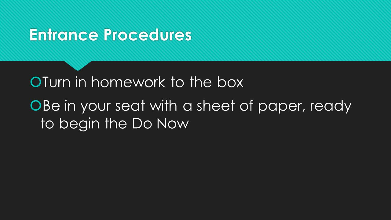 Entrance Procedures  Turn in homework to the box  Be in your seat with a sheet of paper, ready to begin the Do Now  Turn in homework to the box  Be in your seat with a sheet of paper, ready to begin the Do Now
