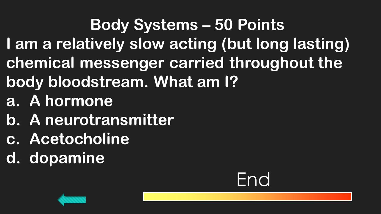 Body Systems – 40 Points You eat some bad sushi and feel that you are slowly losing control over your muscles.