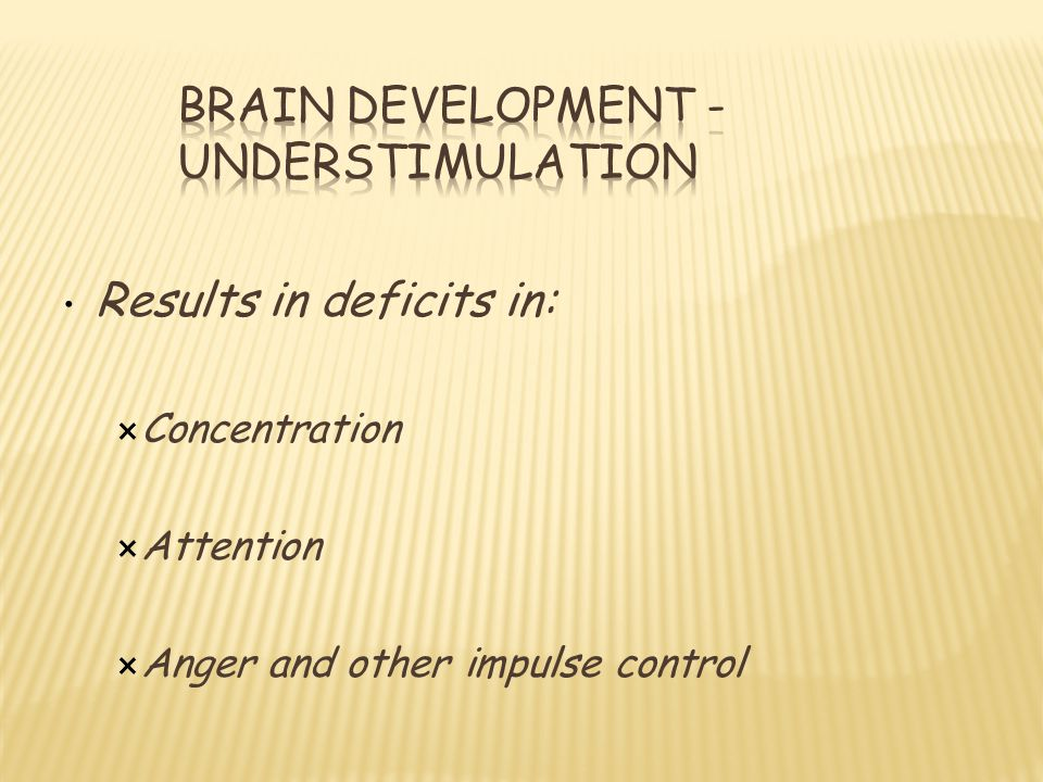Results in deficits in:  Concentration  Attention  Anger and other impulse control