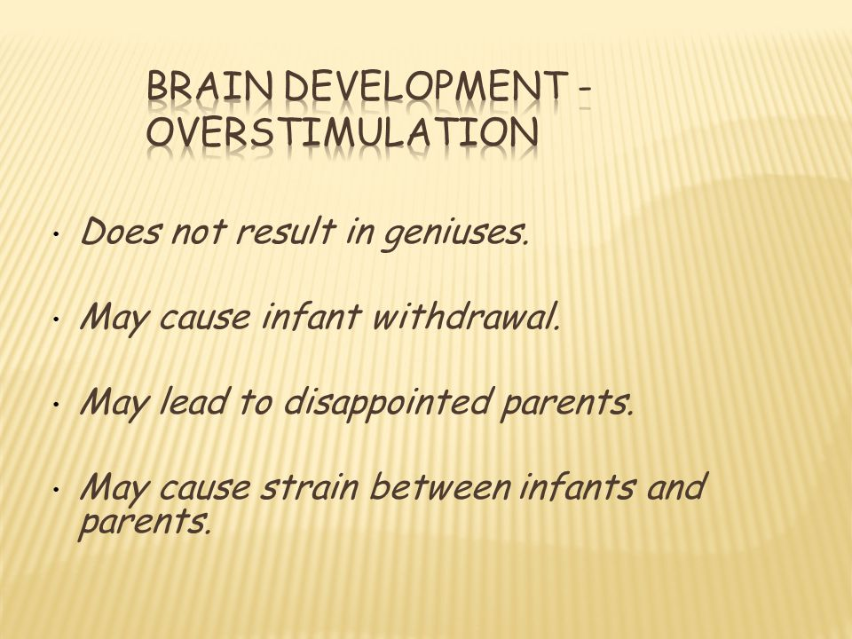 Does not result in geniuses.May cause infant withdrawal.