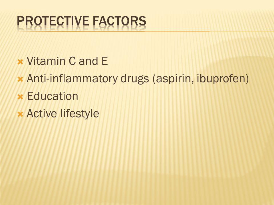  Vitamin C and E  Anti-inflammatory drugs (aspirin, ibuprofen)  Education  Active lifestyle