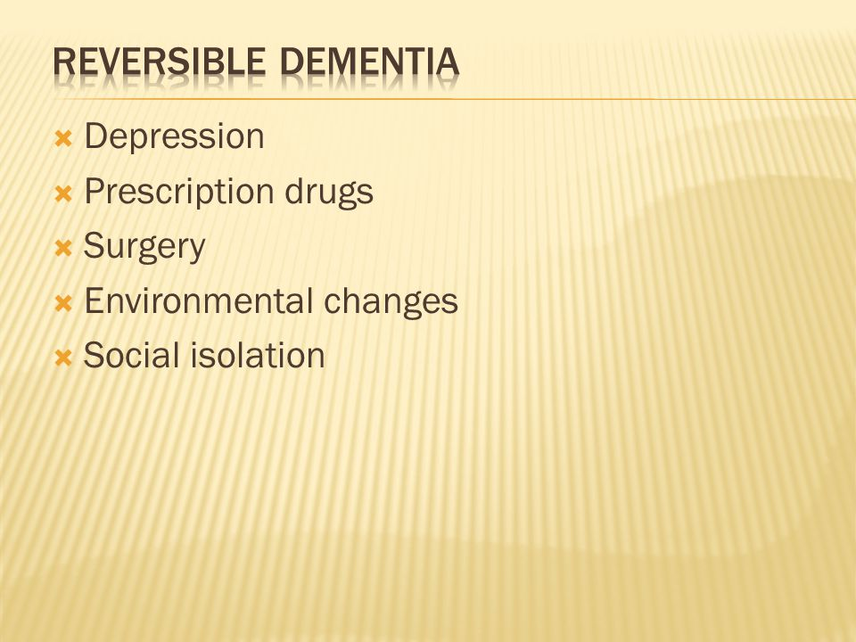 Depression  Prescription drugs  Surgery  Environmental changes  Social isolation
