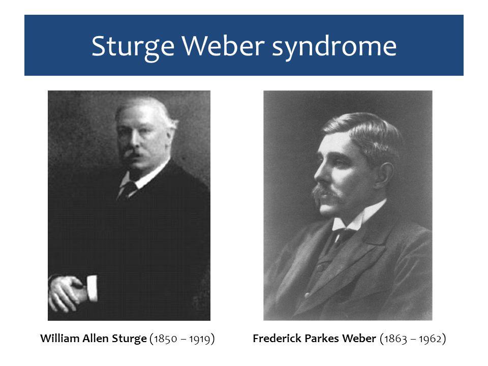 Sturge Weber syndrome Frederick Parkes Weber (1863 – 1962)William Allen Sturge (1850 – 1919)