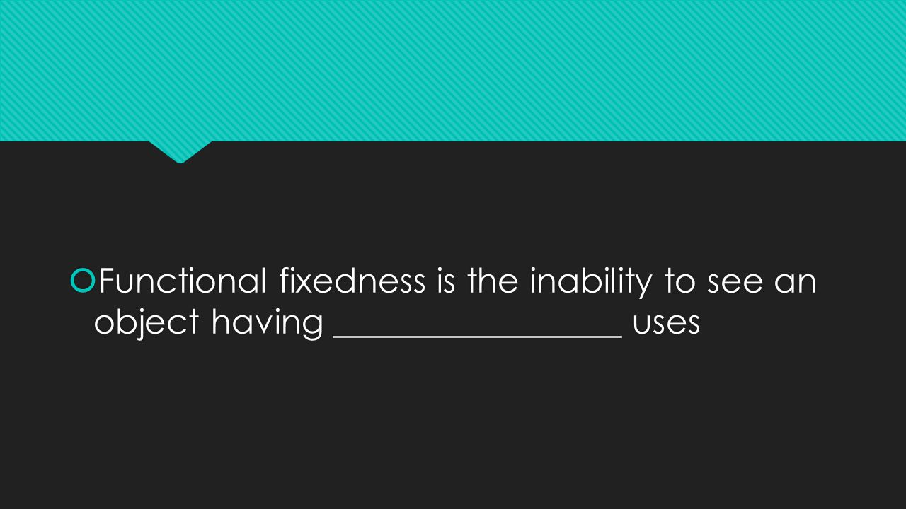  Functional fixedness is the inability to see an object having _________________ uses