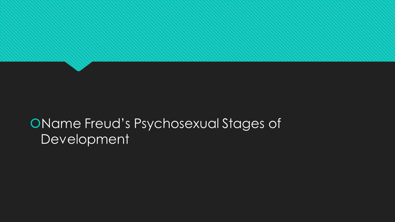  Name Freud's Psychosexual Stages of Development