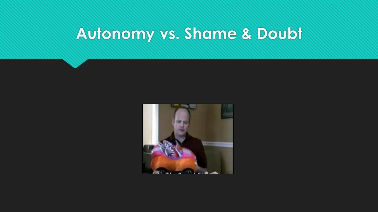 Autonomy vs. Shame & Doubt