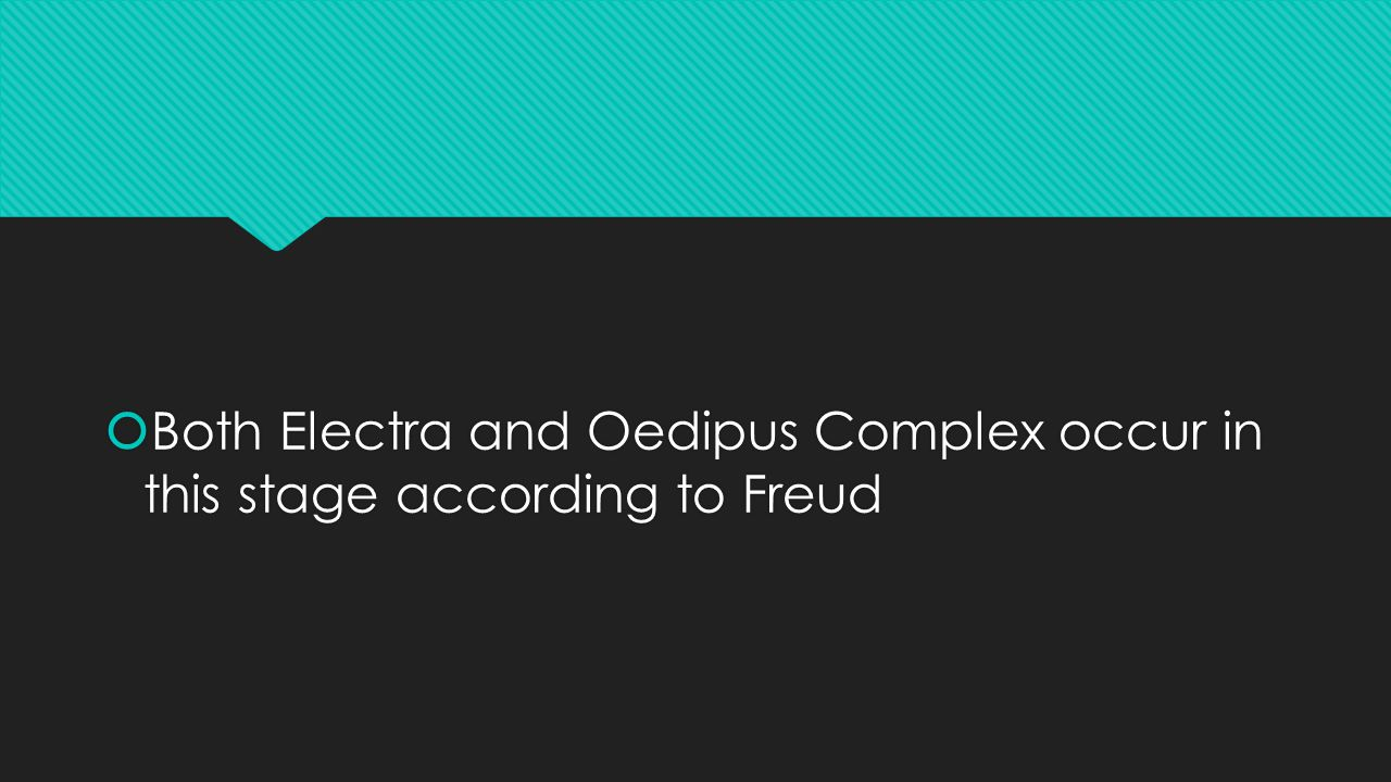  Both Electra and Oedipus Complex occur in this stage according to Freud