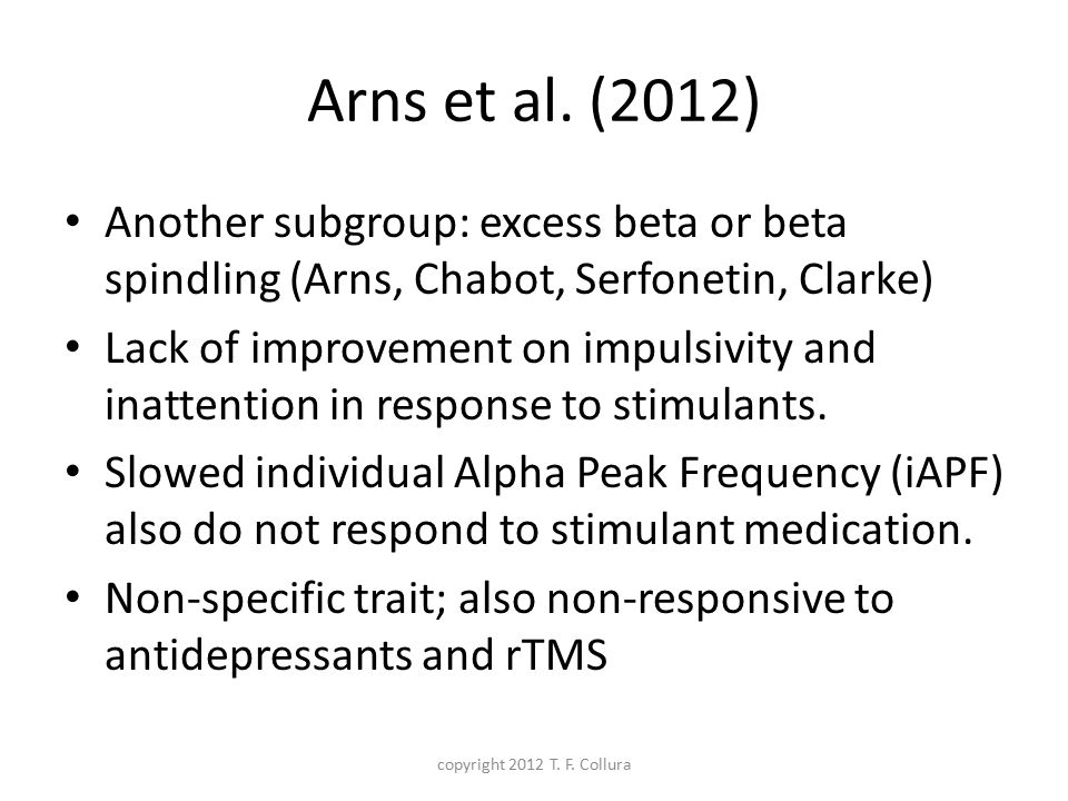 Arns et al. (2012) Another subgroup: excess beta or beta spindling (Arns, Chabot, Serfonetin, Clarke) Lack of improvement on impulsivity and inattenti