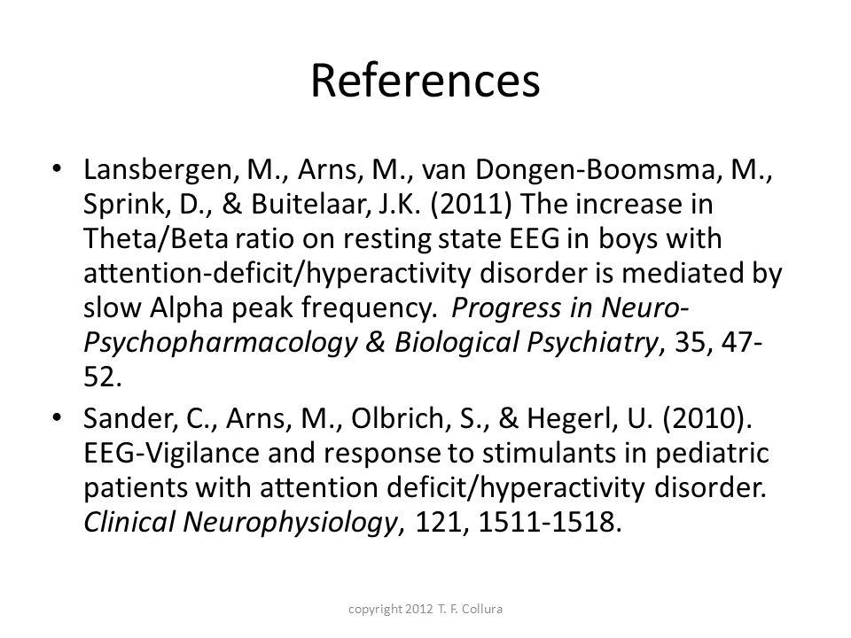 References Lansbergen, M., Arns, M., van Dongen-Boomsma, M., Sprink, D., & Buitelaar, J.K. (2011) The increase in Theta/Beta ratio on resting state EE