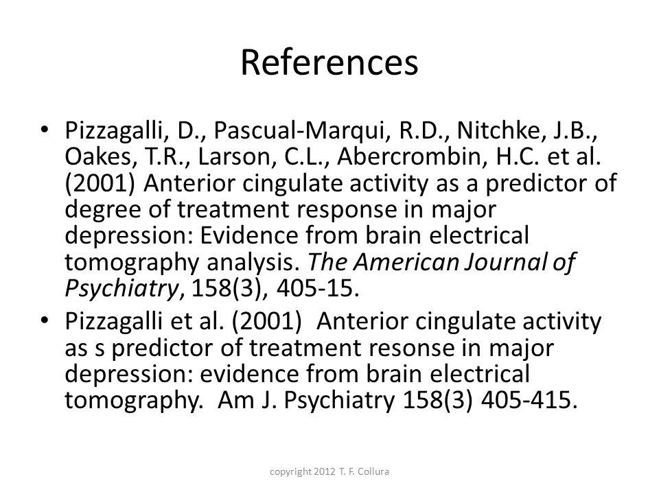 References Pizzagalli, D., Pascual-Marqui, R.D., Nitchke, J.B., Oakes, T.R., Larson, C.L., Abercrombin, H.C. et al. (2001) Anterior cingulate activity