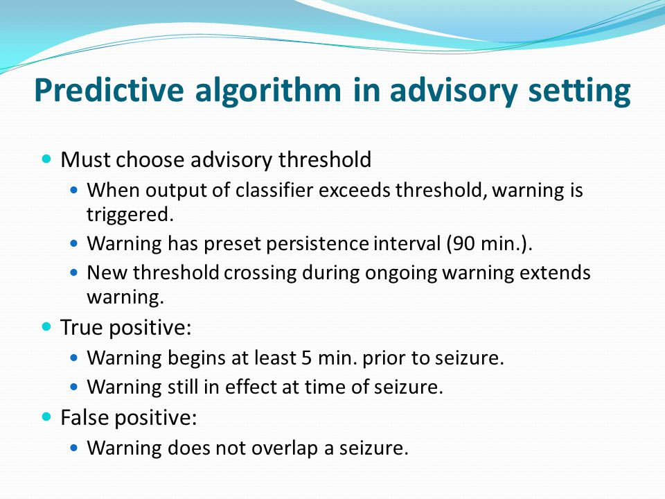 Predictive algorithm in advisory setting Must choose advisory threshold When output of classifier exceeds threshold, warning is triggered. Warning has
