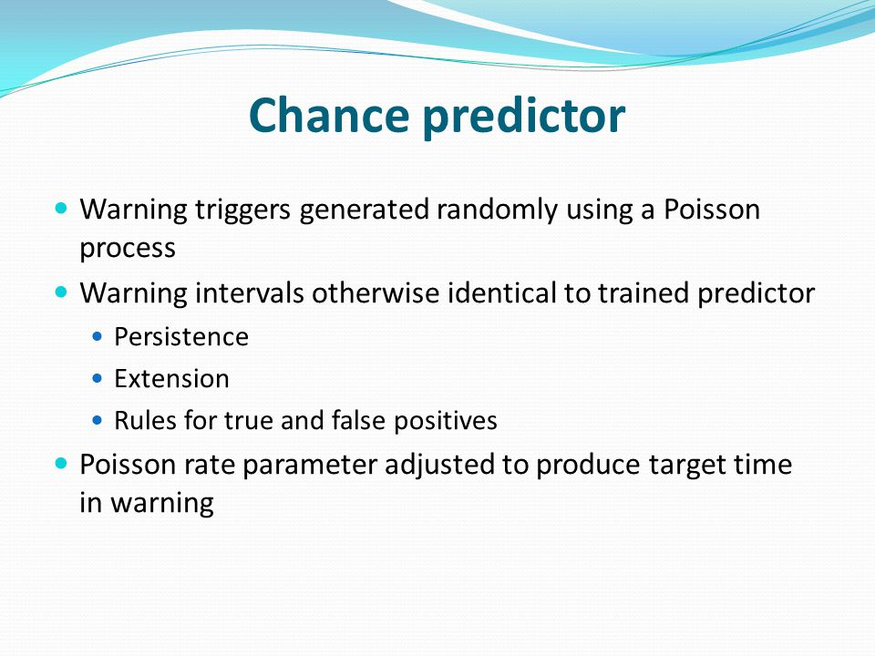 Warning triggers generated randomly using a Poisson process Warning intervals otherwise identical to trained predictor Persistence Extension Rules for