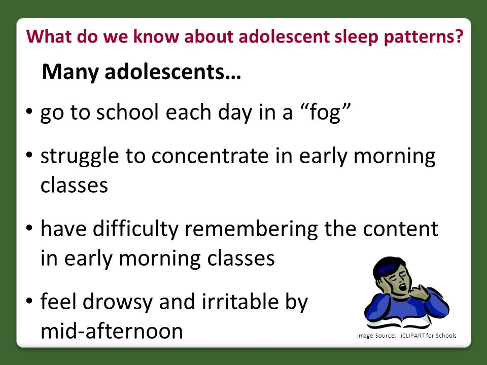 "What do we know about adolescent sleep patterns? go to school each day in a ""fog"" struggle to concentrate in early morning classes have difficulty rem"