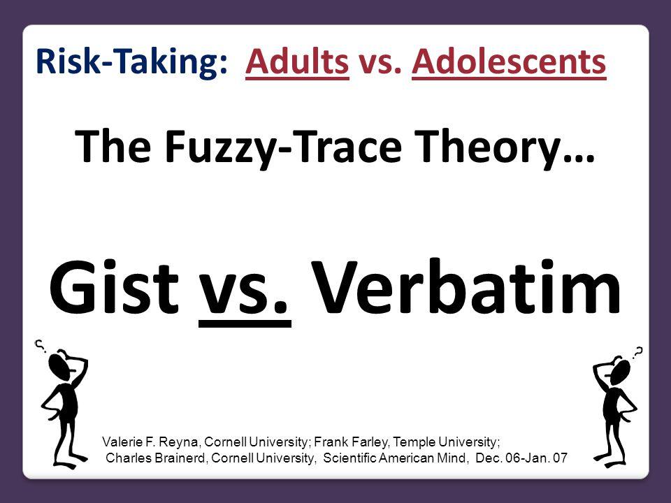 The Fuzzy-Trace Theory… Gist vs. Verbatim Valerie F.