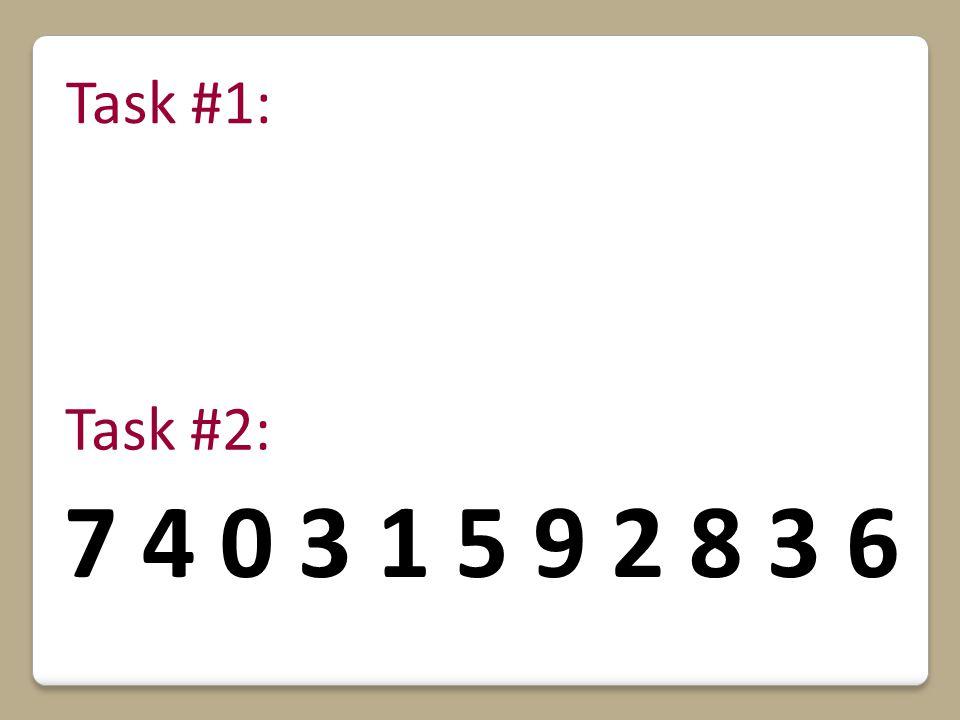 6 3 8 2 5 9 4 7 4 0 3 1 5 9 2 8 3 6 Task #1: Task #2: