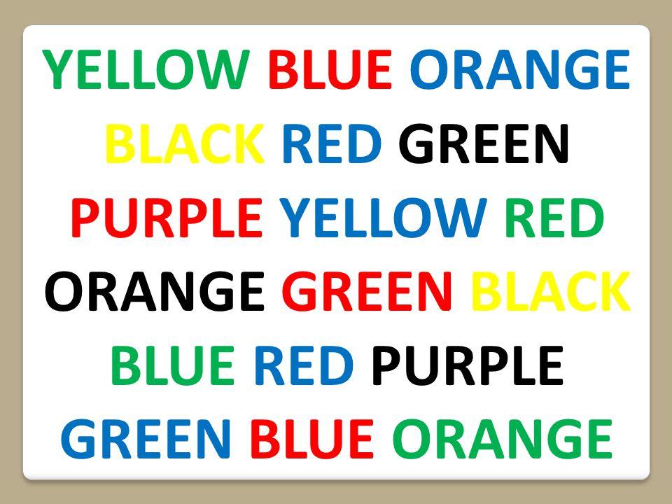 YELLOW BLUE ORANGE BLACK RED GREEN PURPLE YELLOW RED ORANGE GREEN BLACK BLUE RED PURPLE GREEN BLUE ORANGE