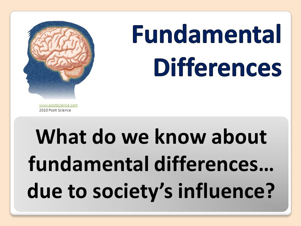 What do we know about fundamental differences… due to society's influence? www.positscience.com 2010 Posit Science