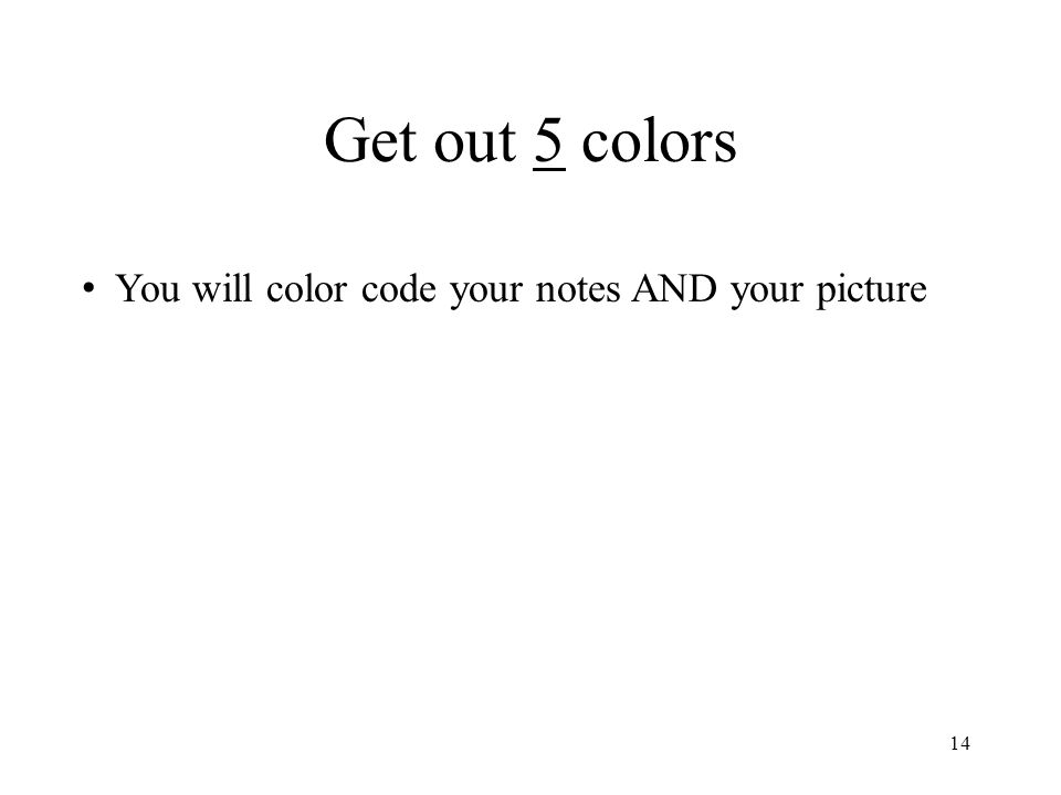 Get out 5 colors 14 You will color code your notes AND your picture