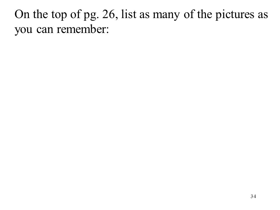 34 On the top of pg. 26, list as many of the pictures as you can remember: