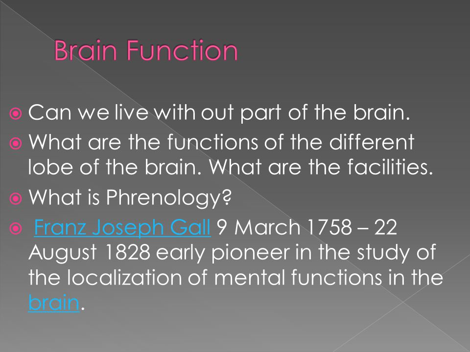  Can we live with out part of the brain.