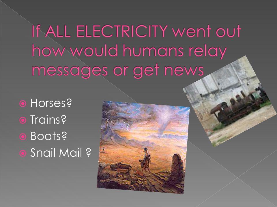  Horses?  Trains?  Boats?  Snail Mail ?