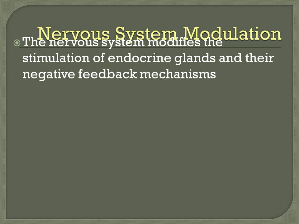  The nervous system modifies the stimulation of endocrine glands and their negative feedback mechanisms